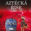 Aztécká říše – Temné dějiny