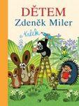 literatura knihy casopisy 3 8 let  : detem zdenek miler a krtek Dětem Zdeněk Miler a Krtek